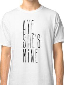 Aye she's mine Classic T-Shirt