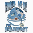 Zombies eat me for Breakfast by ZOMBIETEETH