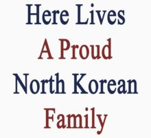 Here Lives A Proud North Korean Family by supernova23