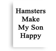 Hamsters Make My Son Happy  Canvas Print