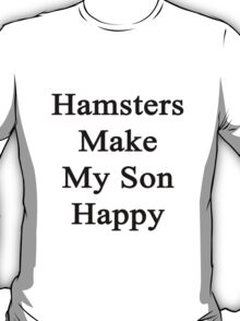 Hamsters Make My Son Happy  T-Shirt