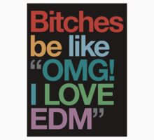 """Bitches Be Like """"OMG! I LOVE EDM"""" (Special Edition) by DropBass"""