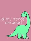 All My Friends Are Dead by Crystal Potter
