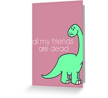 All My Friends Are Dead Greeting Card