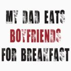 My Dad eats boyfriends for breakfast by Kokonuzz