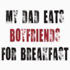 My Dad eats boyfriends for breakfast by Kokonuzz