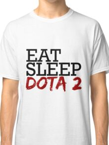 eat, sleep, dota 2 Classic T-Shirt