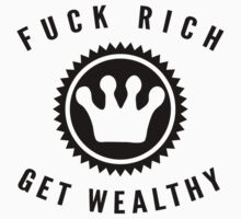 Fuck Rich Get Wealthy | FreshTS by FreshThreadShop