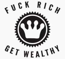 Fuck Rich Get Wealthy   FreshTS by FreshThreadShop