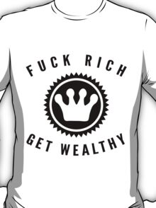 Fuck Rich Get Wealthy | FreshTS T-Shirt