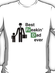 Best Freakin' Dad Ever (Breaking Bad) T-Shirt