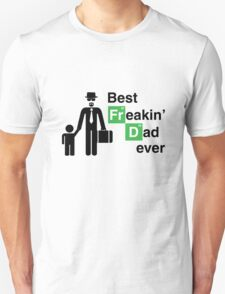 Best Freakin' Dad Ever (Breaking Bad) T-Shirt