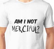 Am I not Merciful ? Unisex T-Shirt