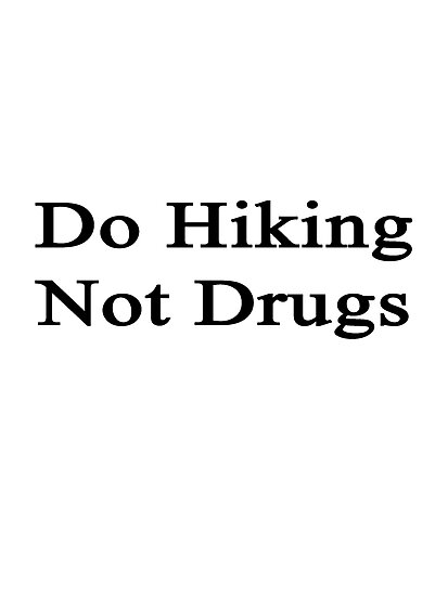 Do Hiking Not Drugs  by supernova23