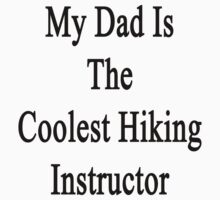 My Dad Is The Coolest Hiking Instructor  by supernova23