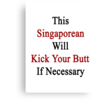 This Singaporean Will Kick Your Butt If Necessary  Canvas Print