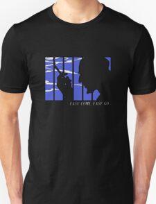 Easy Come, Easy Go... T-Shirt
