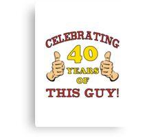 40th Birthday Gag Gift For Him  Canvas Print