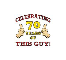 70th Birthday Gag Gift For Him  Photographic Print