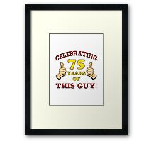 75th Birthday Gag Gift For Him  Framed Print