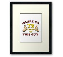 75th Birthday Gag Gift For Him  Framed Print