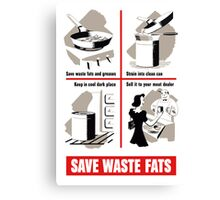 Save Waste Fats  Canvas Print