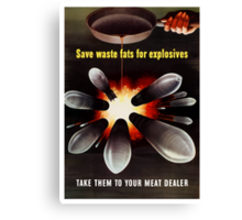 Save Waste Fats For Explosives Canvas Print