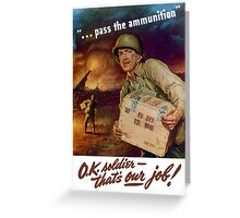 Pass The Ammunition  Greeting Card