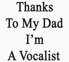 Thanks To My Dad I'm A Vocalist  by supernova23