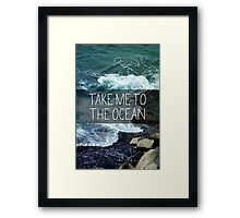 Take me to the Ocean Framed Print