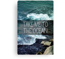 Take me to the Ocean Canvas Print