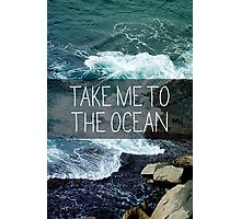 Take me to the Ocean Photographic Print
