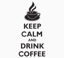 Keep Calm And Drink Coffee by Style-O-Mat