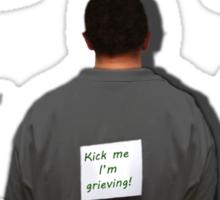 Kick me I'm grieving! Sticker