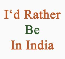 I'd Rather Be In India  by supernova23