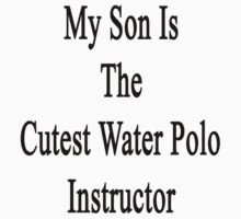 My Son Is The Cutest Water Polo Instructor  by supernova23