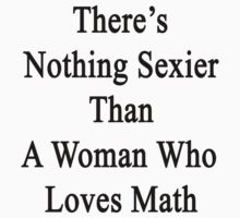 There's Nothing Sexier Than A Woman Who Loves Math by supernova23