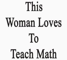 This Woman Loves To Teach Math  by supernova23