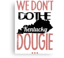 We Dont Do The Dougie -Kentucky Canvas Print