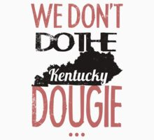 We Dont Do The Dougie -Kentucky by KatBDesigns