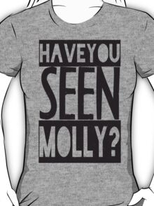 Have You Seen Molly ? T-Shirt