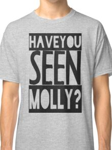 Have You Seen Molly ? Classic T-Shirt
