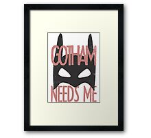 Gotham Needs Me Framed Print