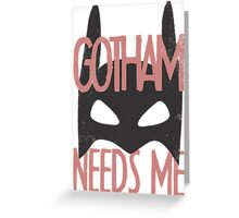 Gotham Needs Me Greeting Card