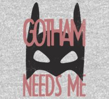 Gotham Needs Me by KatBDesigns