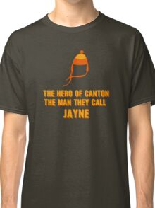 Jayne Hat Shirt - The Man They Call Jayne Classic T-Shirt