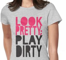 Look Pretty; Play Dirty Womens Fitted T-Shirt