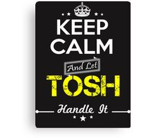 TOSH KEEP CLAM AND LET  HANDLE IT - T Shirt, Hoodie, Hoodies, Year, Birthday Canvas Print