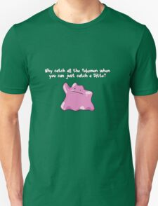 Why Catch All The Pokemon When You Can Just Catch A Ditto? Unisex T-Shirt