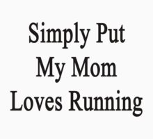 Simply Put My Mom Loves Running  by supernova23